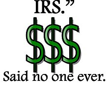 Said No One Ever: I Love The IRS by kwg2200