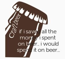 Spend it on Beer by Kent Moore
