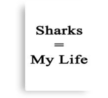 Sharks = My Life  Canvas Print