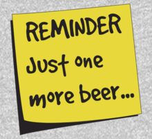 Reminder. Just one more beer by partyanimal