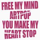Free my mind, ARTPOP by U-GO-BOY