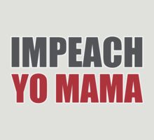 Impeach Yo Mama ( red and grey ) by GraphicLife