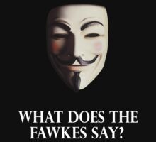 What Does the Fawkes Say? by IamRamjet