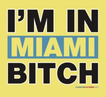 I'm in Miami Bitch by CarbonClothing