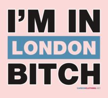 I'm In London Bitch by CarbonClothing