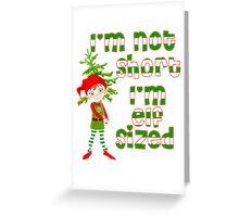 I'm not short I'm elf sized Greeting Card