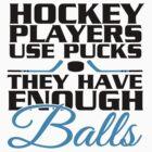 Hockey players use pucks, they have enough balls by nektarinchen