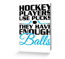 Hockey players use pucks, they have enough balls Greeting Card