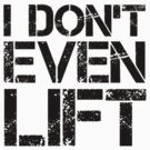 I Don't Even Lift - Black by antdragonist