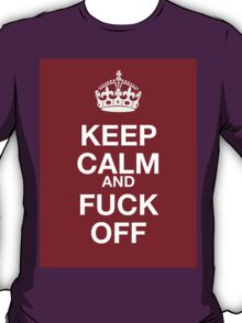 keep calm and fuck off T-Shirt