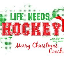 Hockey Christmas Card - Life Needs Hockey Coach by SaucyMitts