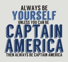 Be Yourself, unless you can be CAPTAIN AMERICA! by TheMoultonator