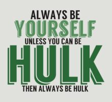 Be Yourself, unless you can be HULK! by TheMoultonator