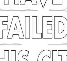 Arrow - You Have Failed This City tee Sticker