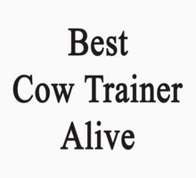 Best  Cow Trainer Alive  by supernova23
