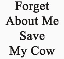 Forget About Me Save My Cow  by supernova23