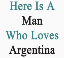 Here Is a Man Who Loves Argentina  by supernova23