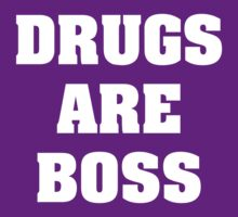 Drugs Are Boss by Alsvisions