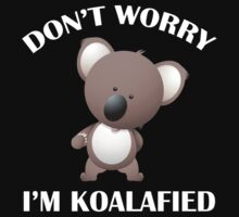 Don't Worry I'm Koalafied by BrightDesign