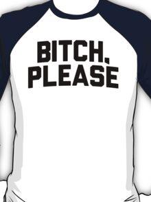 bitch please T-Shirt
