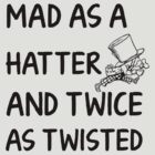 Mad as a Hatter and twice as twisted by artemisd
