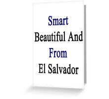 Smart Beautiful And From El Salvador  Greeting Card