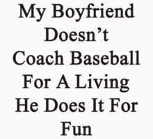 My Boyfriend Doesn't Coach Baseball For A Living He Does It For Fun  by supernova23