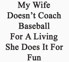 My Wife Doesn't Coach Baseball For A Living She Does It For Fun  by supernova23