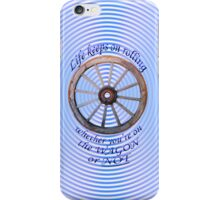 Life keeps rolling on ~~~ * iPhone Case/Skin