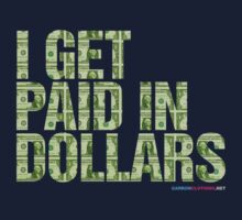 I Get Paid In Dollars by CarbonClothing