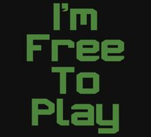 I'm Free To Play (Green Text) by ajf89