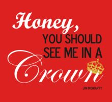 Honey You Should See Me in a Crown by DaniJames