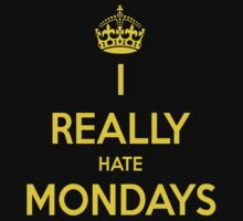 I Really Hate Mondays by designCENTRAL