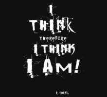 I think therefore I think I am. I think. by boblea