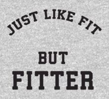 Just Like Fit But Fitter by Fitspire Apparel
