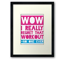 Wow, I Really Regret That Workout - No One Ever Framed Print