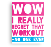 Wow, I Really Regret That Workout - No One Ever Metal Print