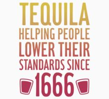 Tequila Helping People Lower Their Standards Since 1666 by Look Human