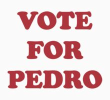 VOTE FOR PEDRO by Ritchie 1