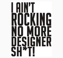 I ain't rocking no more designer sh*t! by lucylewinski
