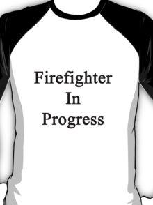 Firefighter In Progress  T-Shirt