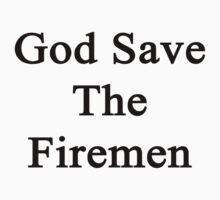 God Save The Firemen  by supernova23