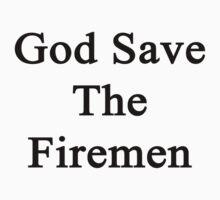 God Save The Firemen  by supernova23