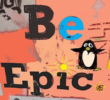 Be EPIC, said Penguin by Jean Rim