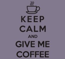 Keep Calm And Give Me Coffee by funkybreak
