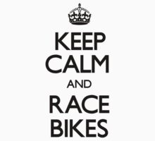 Keep Calm and Race Bikes (Carry On) by CarryOn