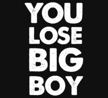 You lose big boy by cocolima