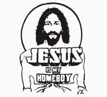 Jesus is my homeboy by earyproductions