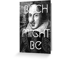 Bitch I Might Be William Shakespeare Black White | Wighte.com Greeting Card