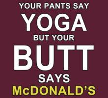 Your Pants Say Yoga, But Your Butt Says McDonald's T-Shirt